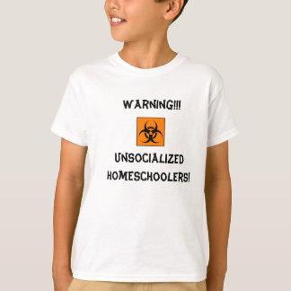 Warning Unsocialized Homeschoolers! T-shirt