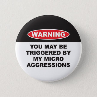 WARNING YOU MAYBE TRIGGERED BY MY MICROAGGRESSIONS 2 INCH ROUND BUTTON