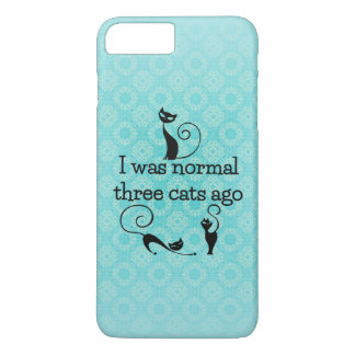 Was Normal 3 Cats Ago iPhone 7 Plus Case