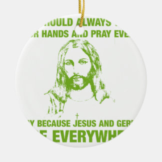 Wash Your Hands And Pray - Jesus And Germs... Ceramic Ornament