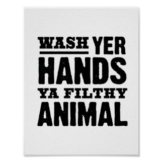 Wash your hands you filthy animal funny bathroom poster