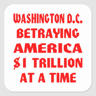 Washington DC Betraying America $1 Trillion At A Square Sticker