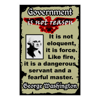 Washington: Gov't Is Like Fire Poster
