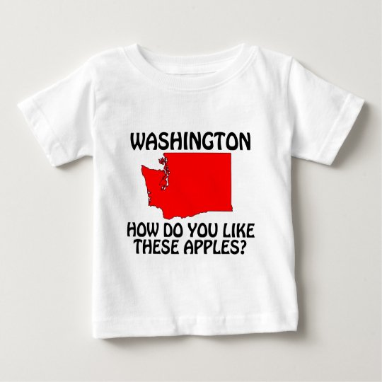 Washington - How Do You Like These Apples? Baby T-Shirt