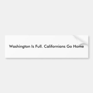 Washington Is Full. Californians Go Home Bumper Sticker