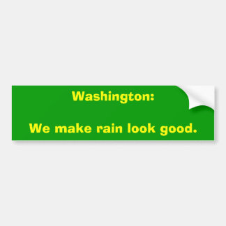 Washington: We make rain look good. Bumper Sticker