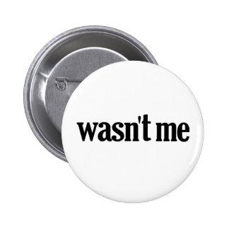 Wasn't Me 2 Inch Round Button