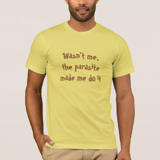 Wasn't me,the parasite made me do it T-Shirt