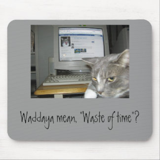 """Waste of time""? Mouse Pad"