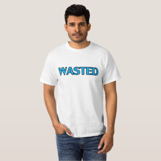 Wasted . T-Shirt