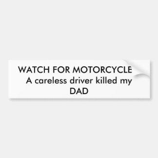WATCH FOR MOTORCYCLES!A careless driver killed ... Bumper Sticker
