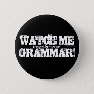 Watch Me (properly execute) Grammar! Button