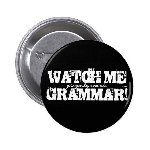 Watch Me (properly execute) Grammar! Button
