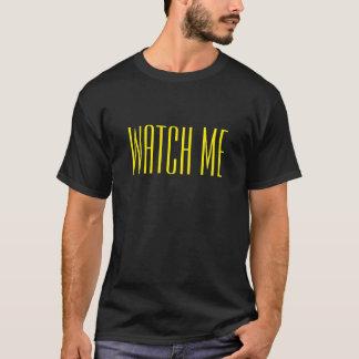 Watch me T-Shirt
