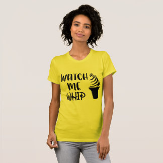 Watch Me Whip T-Shirt