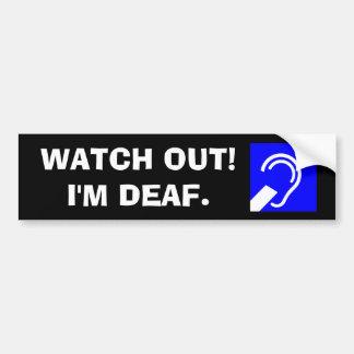 Watch out! I'm deaf. Bumper Sticker