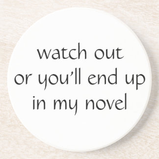 watch out or you'll end up in my novel (white) coasters