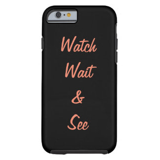 Watch Wait & See Tough iPhone 6 Case