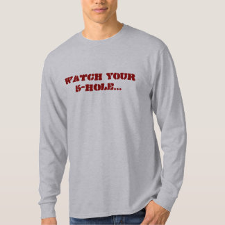Watch your 5-hole...(Men's) T-Shirt