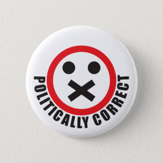 watch your mouth and be politically correct 2 inch round button