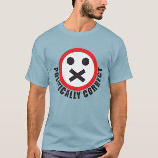 watch your mouth and be politically correct T-Shirt