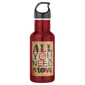 "Water bottle ""All you need IS love """