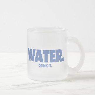 Water - Drink it. Mug