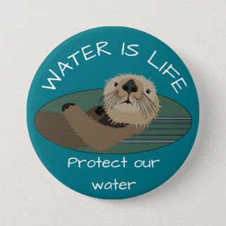 """Water is life"" and ""Protect our water with otter 3 Inch Round Button"