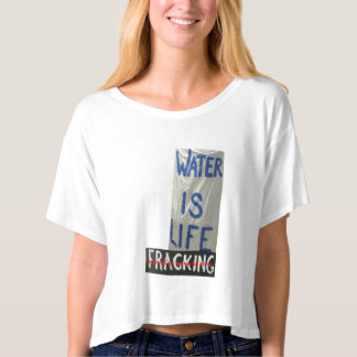 Water is Life - No Fracking T-shirt