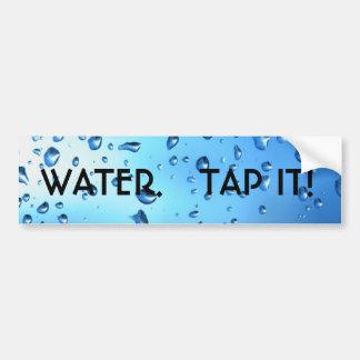 WATER.   TAP IT! BUMPER STICKER