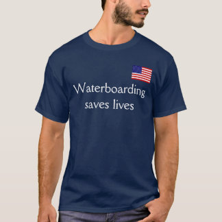 Waterboarding saves lives T-Shirt