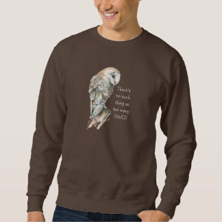 Watercolor Barn Owl No such thing too many Owls Sweatshirt