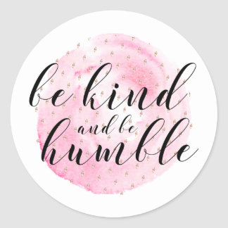 Watercolor Be Kind and Be Humble Quote Classic Round Sticker