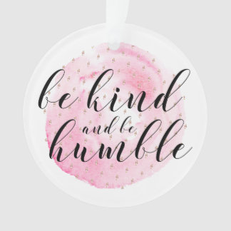 Watercolor Be Kind and Be Humble Quote Ornament