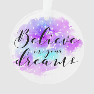 Watercolor Believe in Your Dreams Quote Ornament