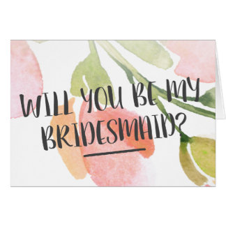 Watercolor Bloom Will You Be My Bridesmaid Card