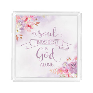 Watercolor My Soul Finds Rest, Ps 62:1 Acrylic Tray