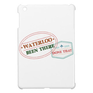 Waterloo Been there done that Case For The iPad Mini