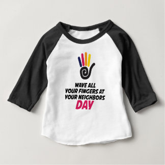 Wave All Your Fingers At Your Neighbors Day Baby T-Shirt