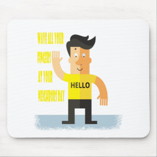 Wave All Your Fingers At Your Neighbors Day Mouse Pad