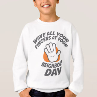 Wave All Your Fingers At Your Neighbors Day Sweatshirt