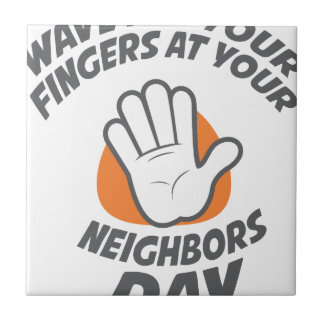 Wave All Your Fingers At Your Neighbors Day Tile