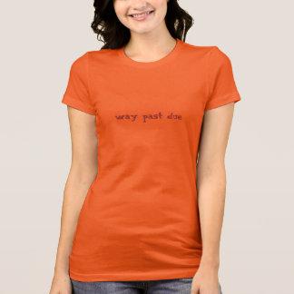Way Past Due t-shirt