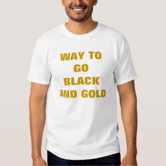 WAY TO GOBLACK AND GOLD TSHIRT