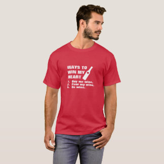 Ways to Win my Heart - Wine T-Shirt