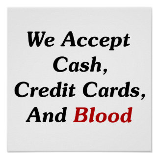 We Accept Cash, Credit Cards, And Blood Poster