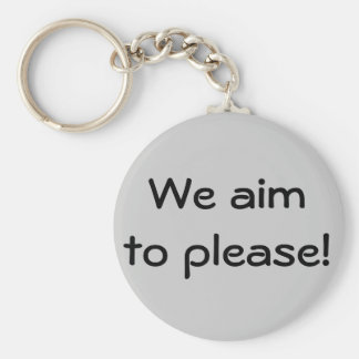 We aim to please! keychain