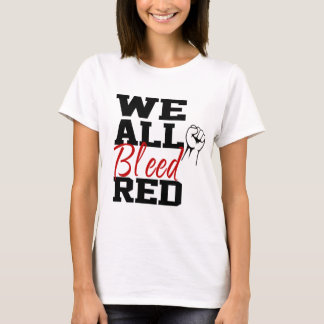 We All Bleed Red T-Shirt