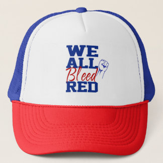 We All Bleed Red Trucker Hat