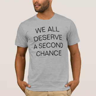 WE ALL DESERVE A SECOND CHANCE T-Shirt